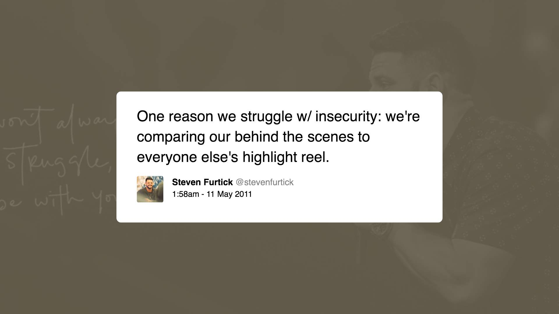One reason we struggle w/ insecurity: we're comparing our behind the scenes to everyone else's highlight reel.